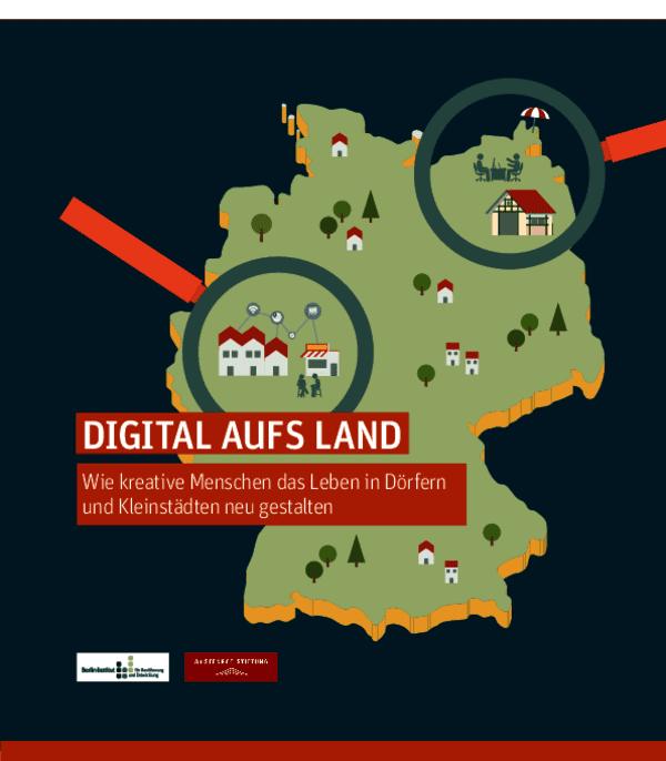 Digital aufs Land. Wie kreative Menschen das Leben in Dörfern und Kleinstädten neu gestalten